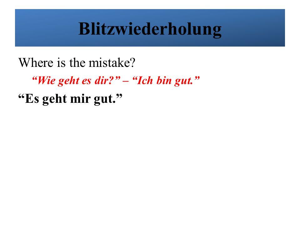 "Blitzwiederholung Where is the mistake? ""Wie geht es dir?"" – ""Ich bin gut."" ""Es geht mir gut."""