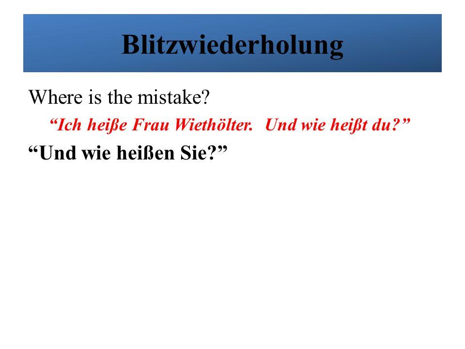 """Blitzwiederholung Where is the mistake? """"Ich heiße Frau Wiethölter. Und wie heißt du?"""" """"Und wie heißen Sie?"""""""