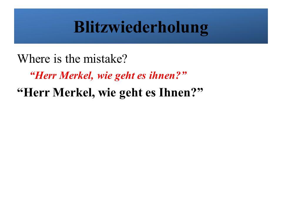 "Blitzwiederholung Where is the mistake? ""Herr Merkel, wie geht es ihnen?"" ""Herr Merkel, wie geht es Ihnen?"""