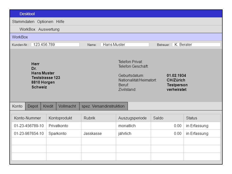 Desktool Stammdaten Optionen Hilfe WorkBox Auswertung Konto Karten-NummerKarten-Artausgestellt aufStatus 12345678ec-KarteHans Musterin Erfassung 12345679ec-KarteRosa Musterin Erfassung Kunden-Nr.:Name:Betreuer: K.