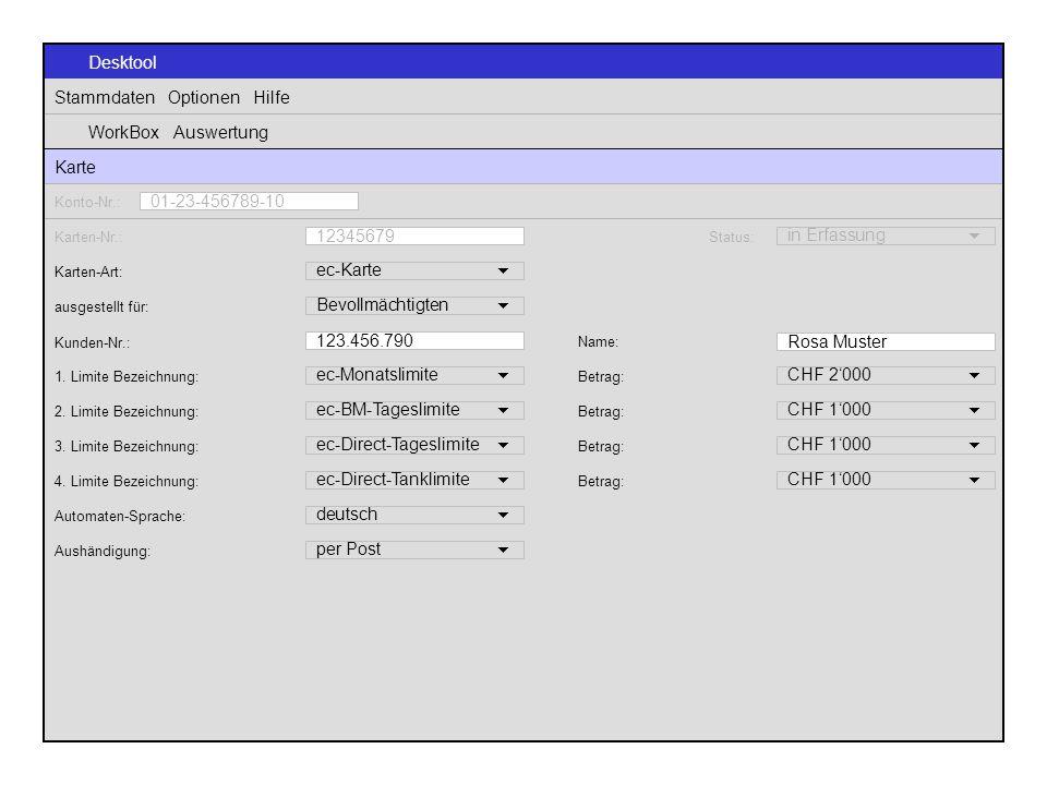 Desktool Stammdaten Optionen Hilfe WorkBox Auswertung Karte Karten-Nr.: 12345679 Status: in Erfassung  Karten-Art: ec-Karte  1. Limite Bezeichnung: