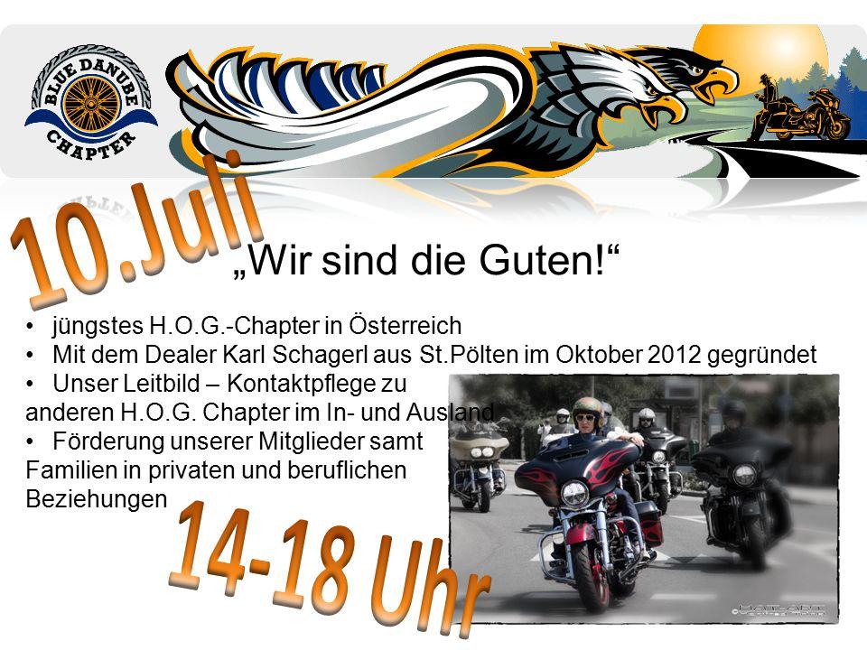 """""""Wir sind die Guten! jüngstes H.O.G.-Chapter in Österreich Mit dem Dealer Karl Schagerl aus St.Pölten im Oktober 2012 gegründet Unser Leitbild – Kontaktpflege zu anderen H.O.G."""