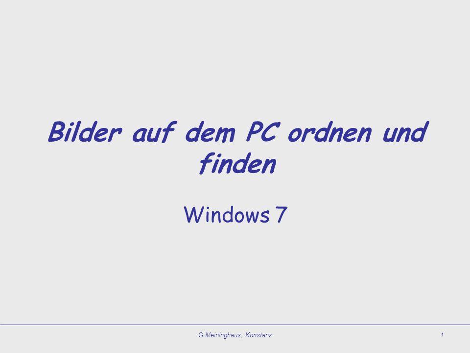 G.Meininghaus, Konstanz1 Bilder auf dem PC ordnen und finden Windows 7