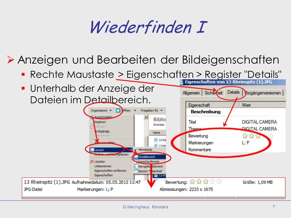 Wiederfinden I  Anzeigen und Bearbeiten der Bildeigenschaften  Rechte Maustaste > Eigenschaften > Register Details  Unterhalb der Anzeige der Dateien im Detailbereich.