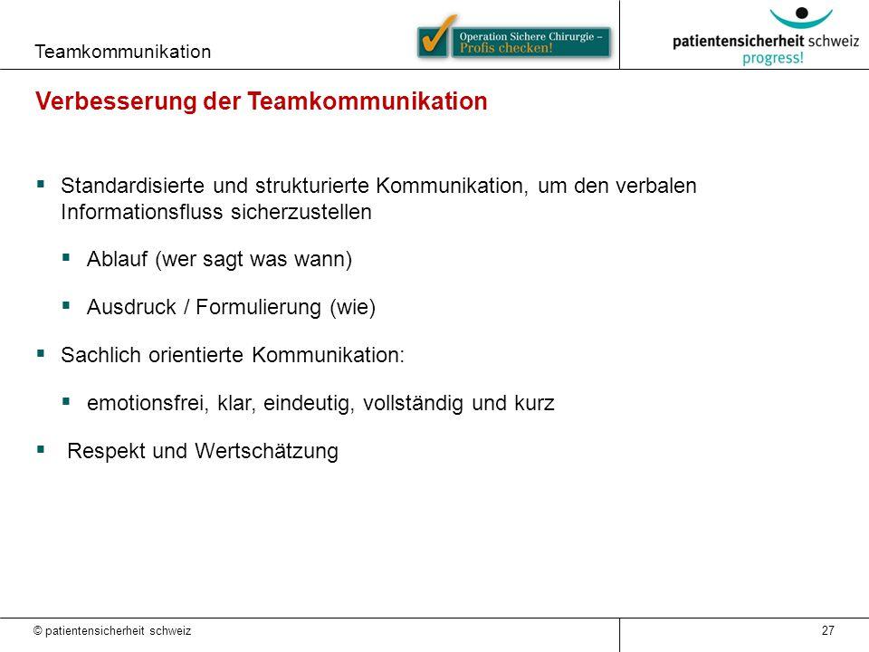 Teamkommunikation 27 Verbesserung der Teamkommunikation  Standardisierte und strukturierte Kommunikation, um den verbalen Informationsfluss sicherzus
