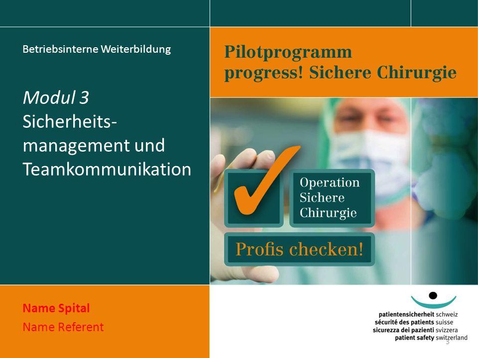 Betriebsinterne Weiterbildung Modul 3 Sicherheits- management und Teamkommunikation Name Spital Name Referent 3