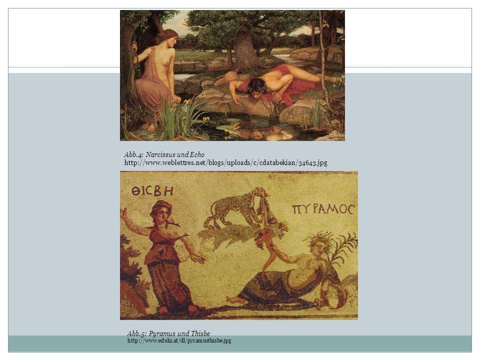 Abb.4: Narcissus und Echo http://www.weblettres.net/blogs/uploads/c/cdatabekian/34643.jpg Abb.5: Pyramus und Thisbe http://www.eduhi.at/dl/pyramusthis