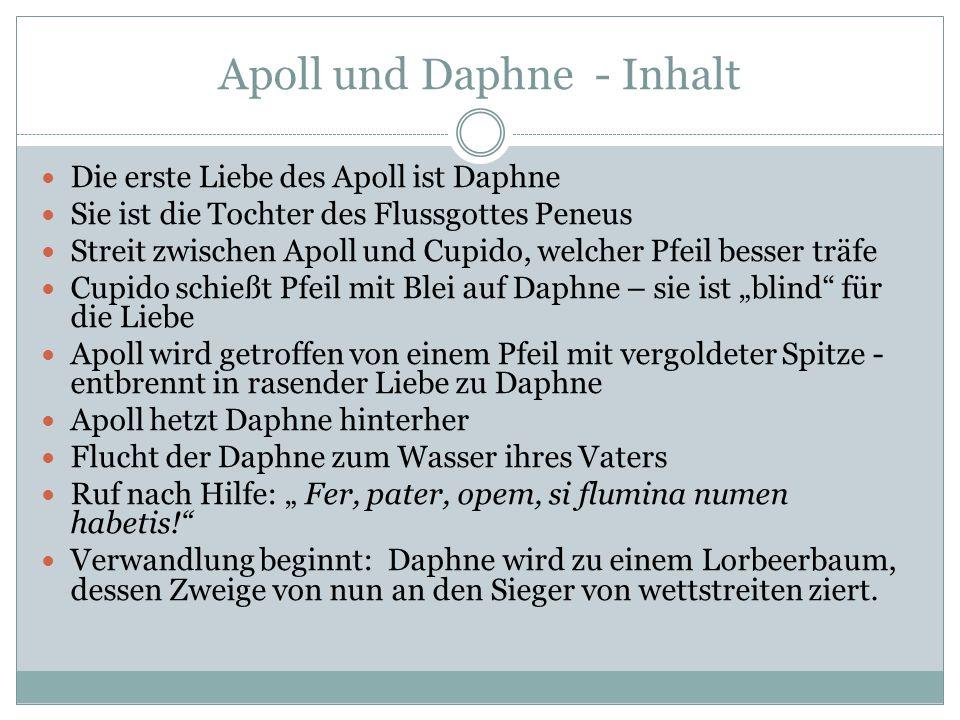 Apoll und Daphne - Inhalt Die erste Liebe des Apoll ist Daphne Sie ist die Tochter des Flussgottes Peneus Streit zwischen Apoll und Cupido, welcher Pf