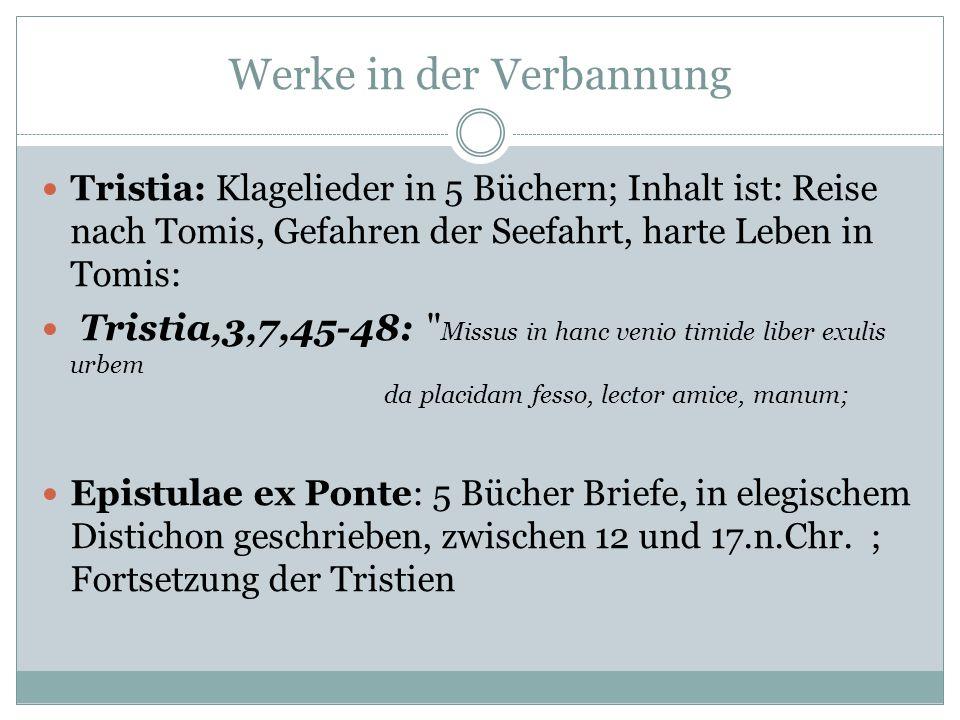 Werke in der Verbannung Tristia: Klagelieder in 5 Büchern; Inhalt ist: Reise nach Tomis, Gefahren der Seefahrt, harte Leben in Tomis: Tristia,3,7,45-4