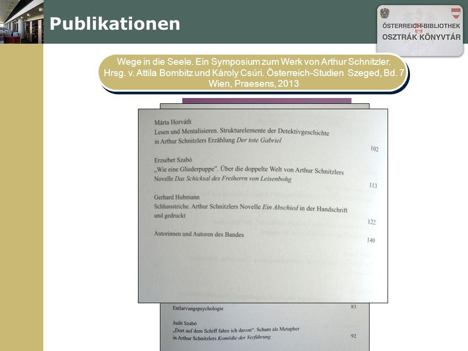 Publikationen Wege in die Seele. Ein Symposium zum Werk von Arthur Schnitzler. Hrsg. v. Attila Bombitz und Károly Csúri. Österreich-Studien Szeged, Bd