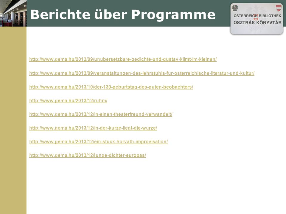 Berichte über Programme http://www.gema.hu/2013/09/unubersetzbare-gedichte-und-gustav-klimt-im-kleinen/ http://www.gema.hu/2013/09/veranstaltungen-des
