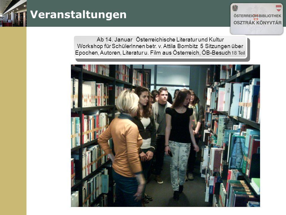 Veranstaltungen Ab 14. Januar Österreichische Literatur und Kultur Workshop für SchülerInnen betr. v. Attila Bombitz 5 Sitzungen über Epochen, Autoren