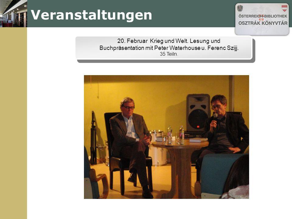 20. Februar Krieg und Welt. Lesung und Buchpräsentation mit Peter Waterhouse u. Ferenc Szijj. 35 Teiln. Veranstaltungen