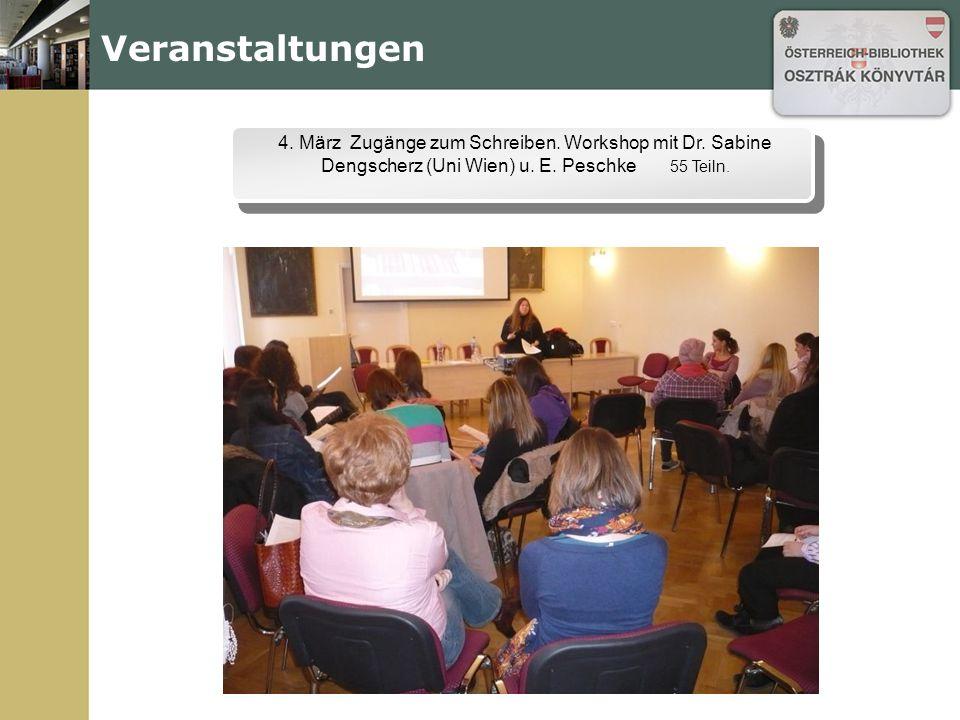 Veranstaltungen 4. März Zugänge zum Schreiben. Workshop mit Dr. Sabine Dengscherz (Uni Wien) u. E. Peschke 55 Teiln.