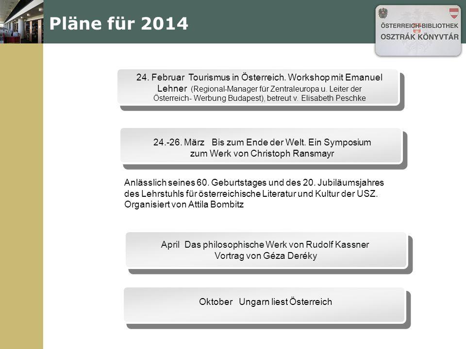 Pläne für 2014 24. Februar Tourismus in Österreich. Workshop mit Emanuel Lehner (Regional-Manager für Zentraleuropa u. Leiter der Österreich- Werbung