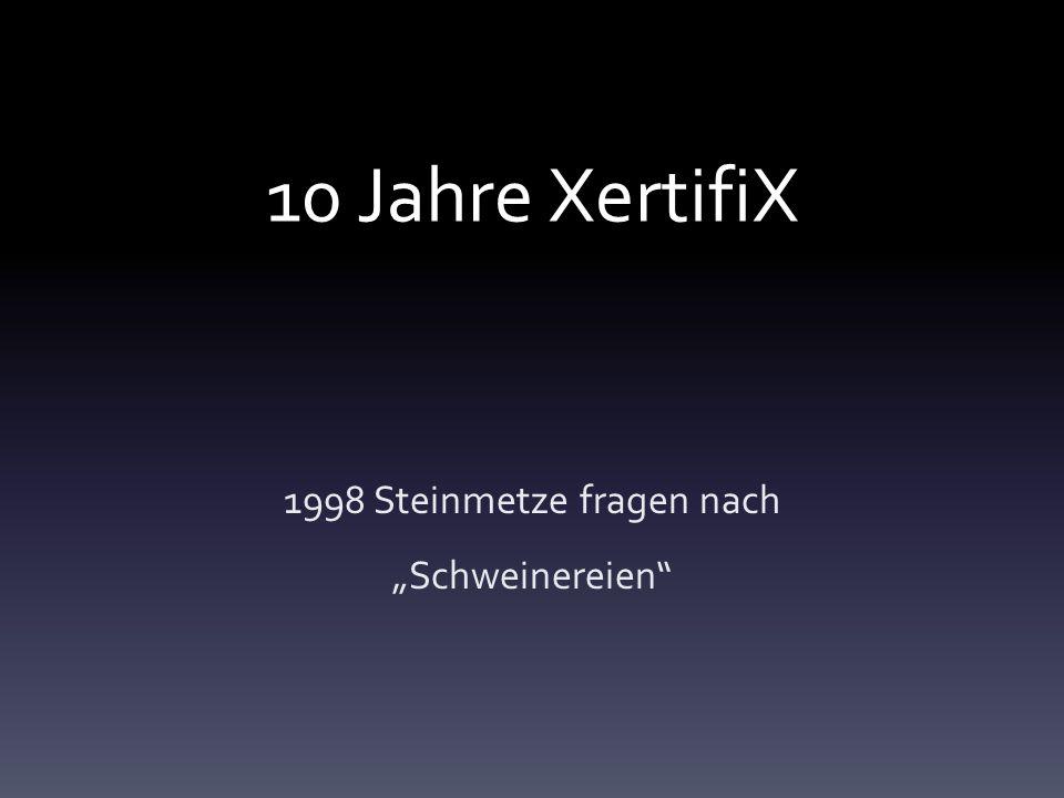 """10 Jahre XertifiX 1998 Steinmetze fragen nach """"Schweinereien"""