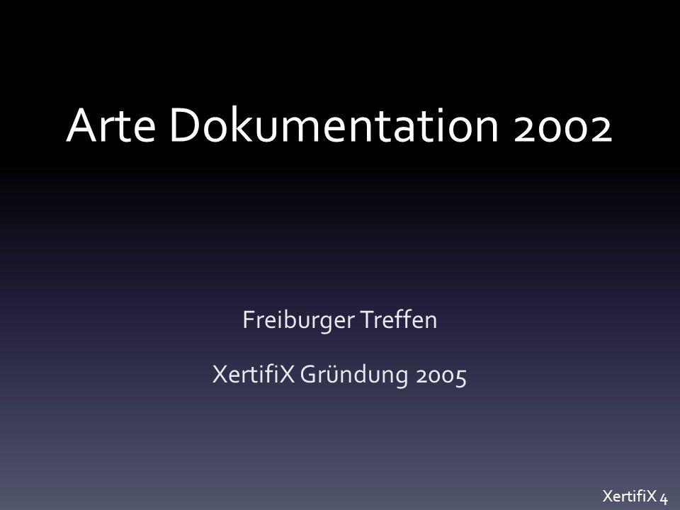 Arte Dokumentation 2002 Freiburger Treffen XertifiX Gründung 2005 XertifiX 4