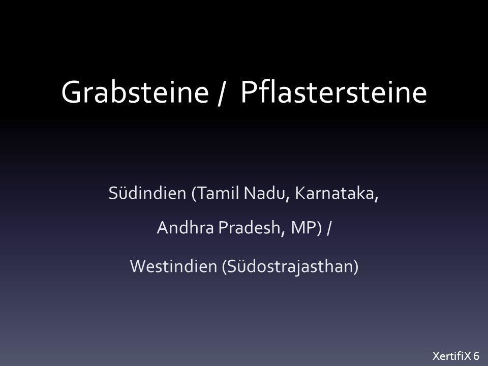 Grabsteine / Pflastersteine Südindien (Tamil Nadu, Karnataka, Andhra Pradesh, MP) / Westindien (Südostrajasthan) XertifiX 6