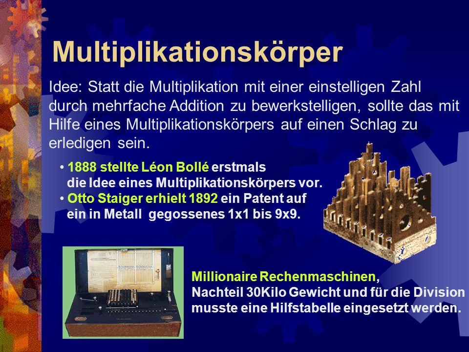 Multiplikationskörper Idee: Statt die Multiplikation mit einer einstelligen Zahl durch mehrfache Addition zu bewerkstelligen, sollte das mit Hilfe ein