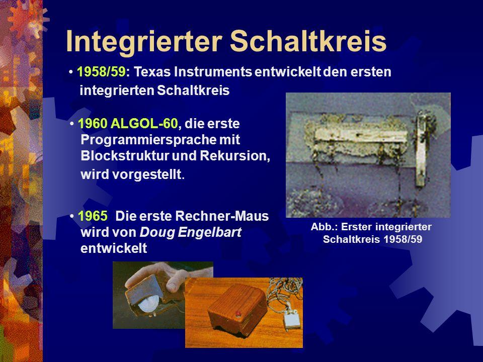 Abb.: Erster integrierter Schaltkreis 1958/59 1958/59: Texas Instruments entwickelt den ersten integrierten Schaltkreis 1960 ALGOL-60, die erste Progr