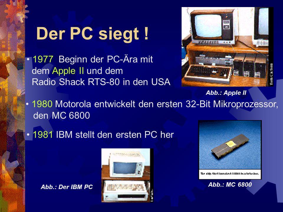 Der PC siegt ! 1977 Beginn der PC-Ära mit dem Apple II und dem Radio Shack RTS-80 in den USA Abb.: Apple II 1980 Motorola entwickelt den ersten 32-Bit