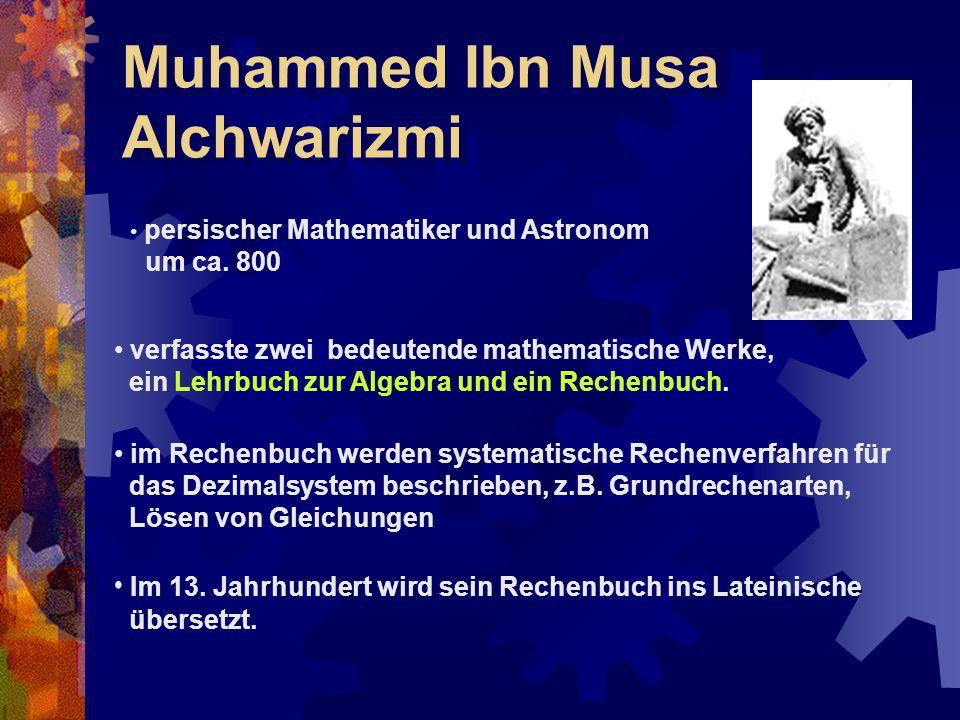 Muhammed Ibn Musa Alchwarizmi persischer Mathematiker und Astronom um ca. 800 verfasste zwei bedeutende mathematische Werke, ein Lehrbuch zur Algebra