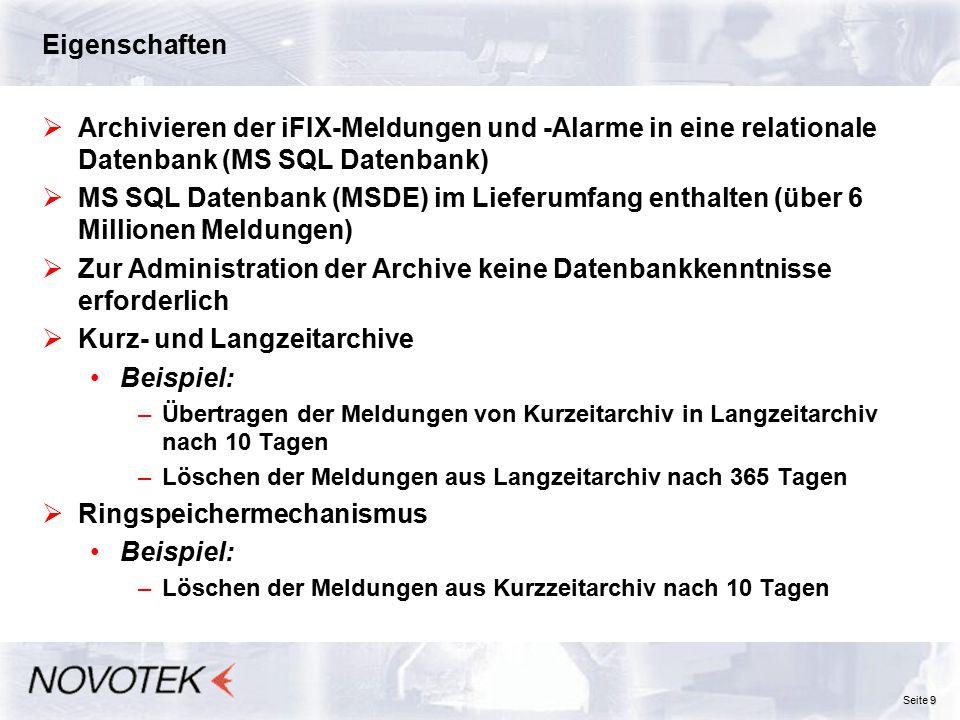 9 Seite 9 Eigenschaften  Archivieren der iFIX-Meldungen und -Alarme in eine relationale Datenbank (MS SQL Datenbank)  MS SQL Datenbank (MSDE) im Lie