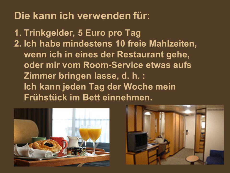 Die kann ich verwenden für: 1.Trinkgelder, 5 Euro pro Tag 2.