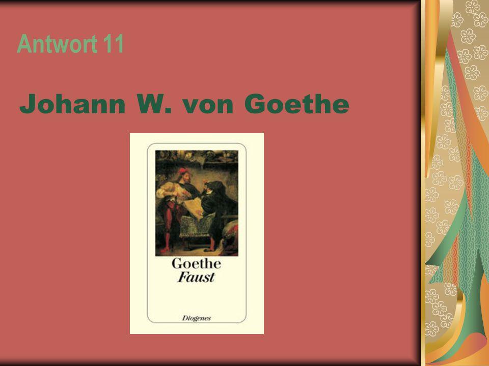Antwort 11 Johann W. von Goethe