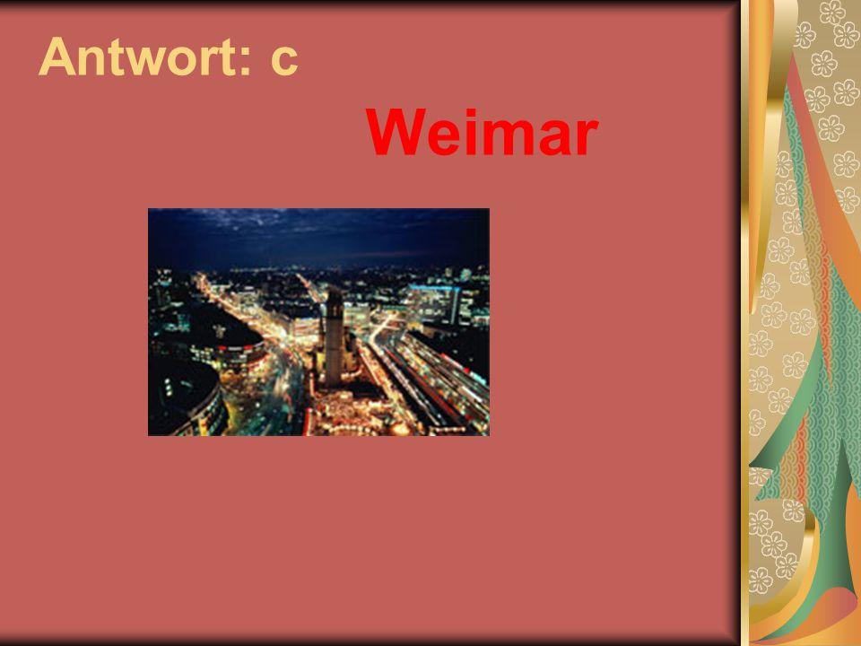 Antwort: c Weimar