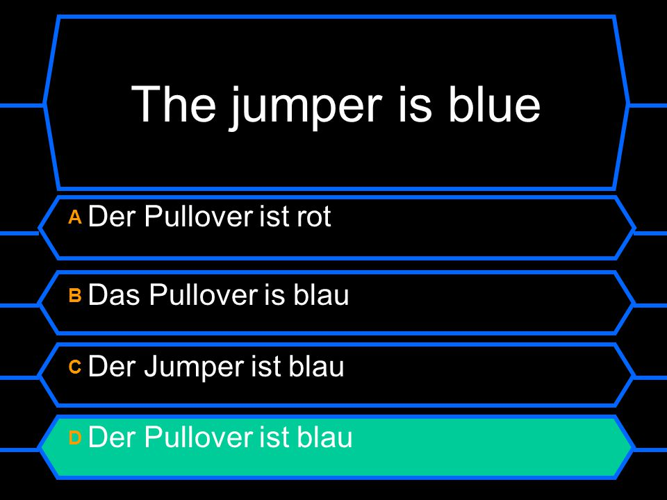 The jumper is blue A Der Pullover ist rot B Das Pullover is blau C Der Jumper ist blau D Der Pullover ist blau