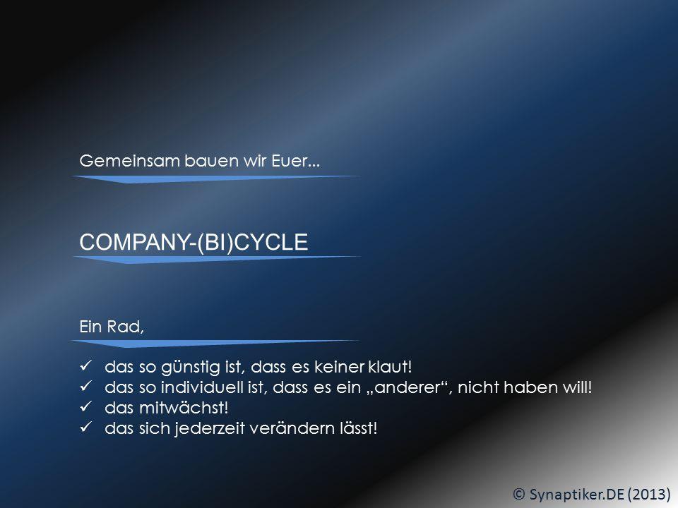 © Synaptiker.DE (2013) Euer Arbeitgeber, Eure Firma, Eure Company BETRAG: bucht den Bike-Building-Day mit 9000 Euro Anzahlung.