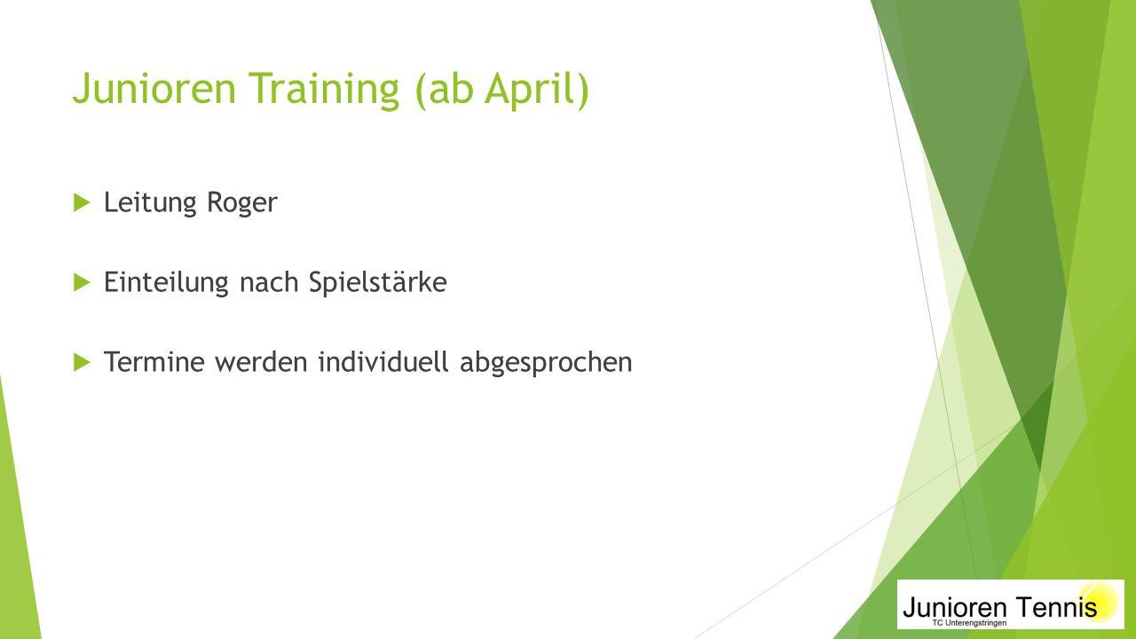 Junioren Training (ab April)  Leitung Roger  Einteilung nach Spielstärke  Termine werden individuell abgesprochen
