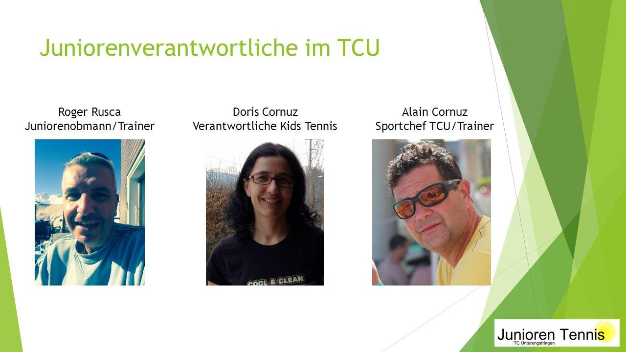 Juniorenverantwortliche im TCU Roger Rusca Juniorenobmann/Trainer Doris Cornuz Verantwortliche Kids Tennis Alain Cornuz Sportchef TCU/Trainer