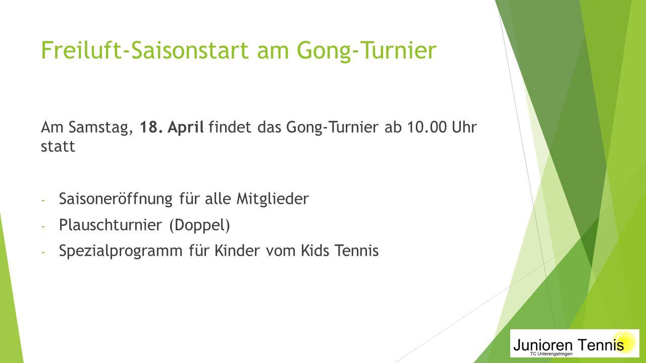 Freiluft-Saisonstart am Gong-Turnier Am Samstag, 18. April findet das Gong-Turnier ab 10.00 Uhr statt - Saisoneröffnung für alle Mitglieder - Plauscht