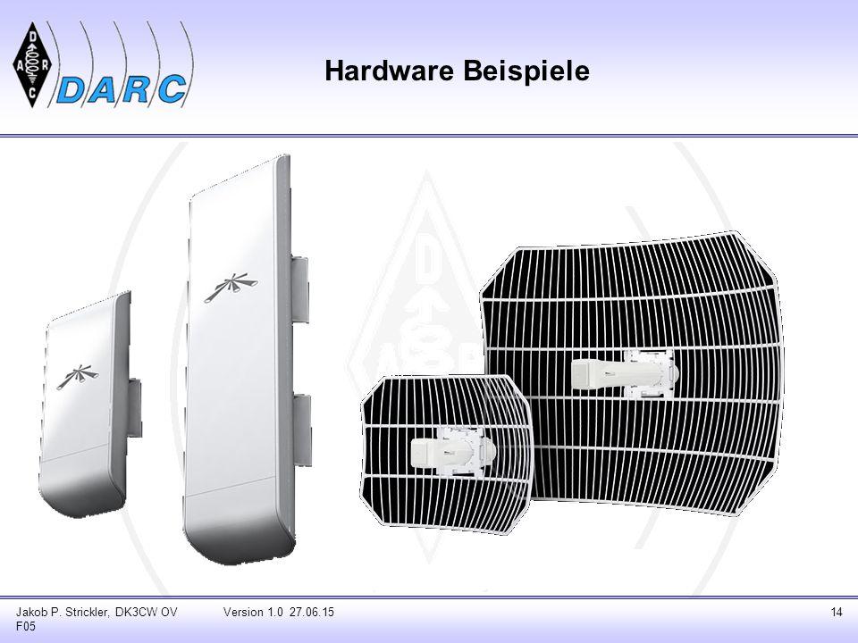 Jakob P. Strickler, DK3CW OV F05 Version 1.0 27.06.1514 Hardware Beispiele