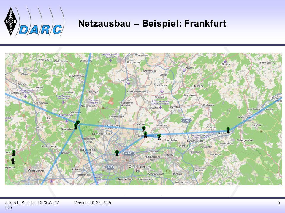Jakob P. Strickler, DK3CW OV F05 Version 1.0 27.06.155 Netzausbau – Beispiel: Frankfurt