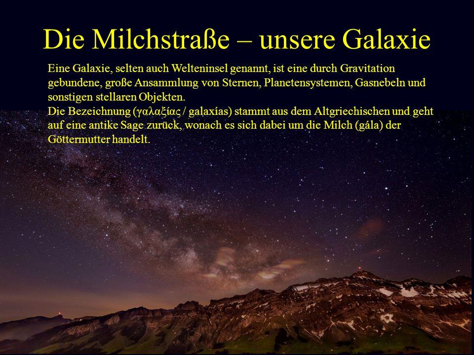 Die Milchstraße – unsere Galaxie Die Sonne umkreist das Zentrum des Milchstraßensystems in einem Abstand von 25.000 bis 28.000 Lichtjahren und befindet sich nördlich der Mittelebene der galaktischen Scheibe innerhalb des Orion- Arms.