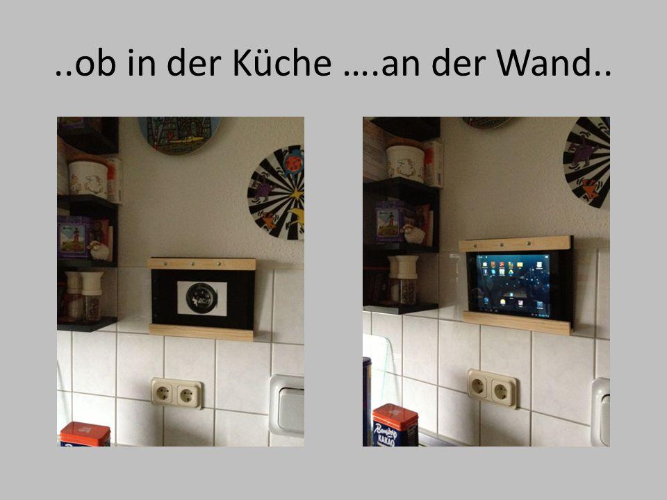 ..ob in der Küche ….an der Wand..