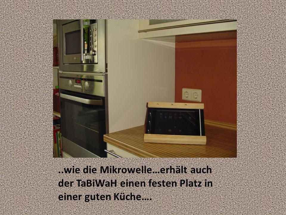 ..wie die Mikrowelle…erhält auch der TaBiWaH einen festen Platz in einer guten Küche….