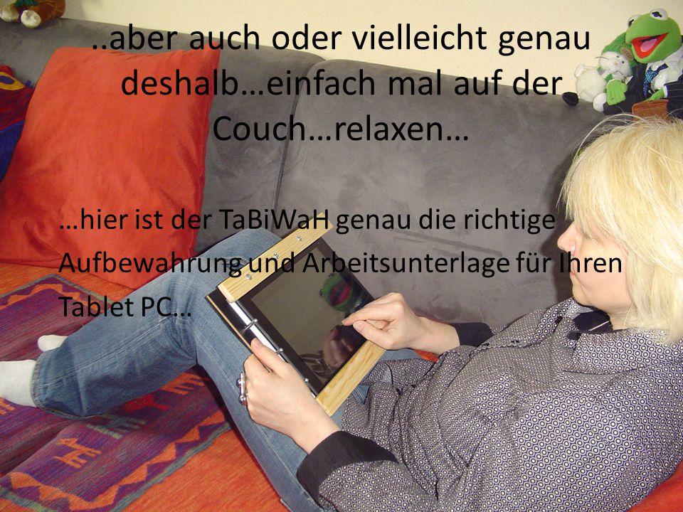 ..aber auch oder vielleicht genau deshalb…einfach mal auf der Couch…relaxen… …hier ist der TaBiWaH genau die richtige Aufbewahrung und Arbeitsunterlage für Ihren Tablet PC…