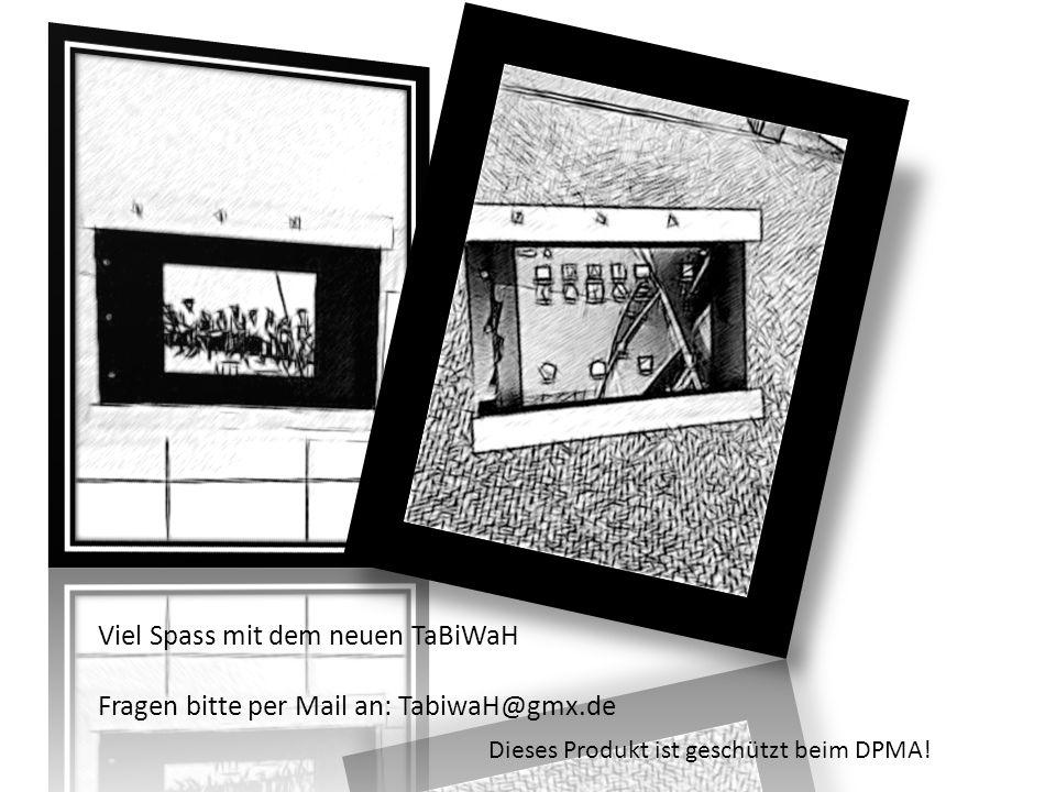 Viel Spass mit dem neuen TaBiWaH Fragen bitte per Mail an: TabiwaH@gmx.de Dieses Produkt ist geschützt beim DPMA!