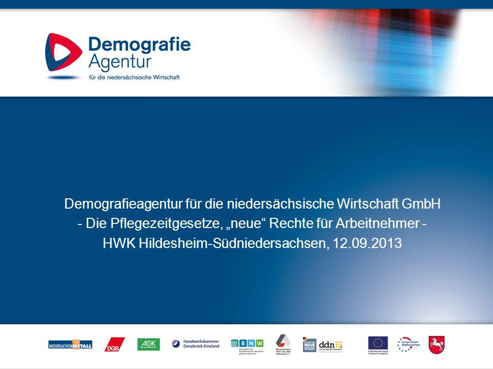 """Demografieagentur für die niedersächsische Wirtschaft GmbH - Die Pflegezeitgesetze, """"neue"""" Rechte für Arbeitnehmer - HWK Hildesheim-Südniedersachsen,"""