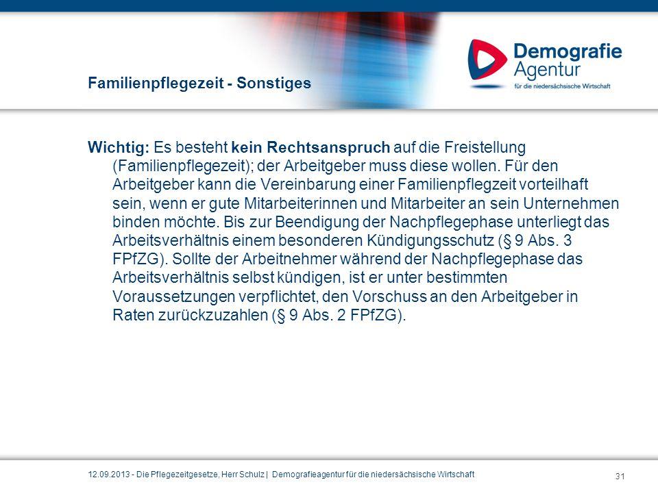 Familienpflegezeit - Sonstiges Wichtig: Es besteht kein Rechtsanspruch auf die Freistellung (Familienpflegezeit); der Arbeitgeber muss diese wollen. F