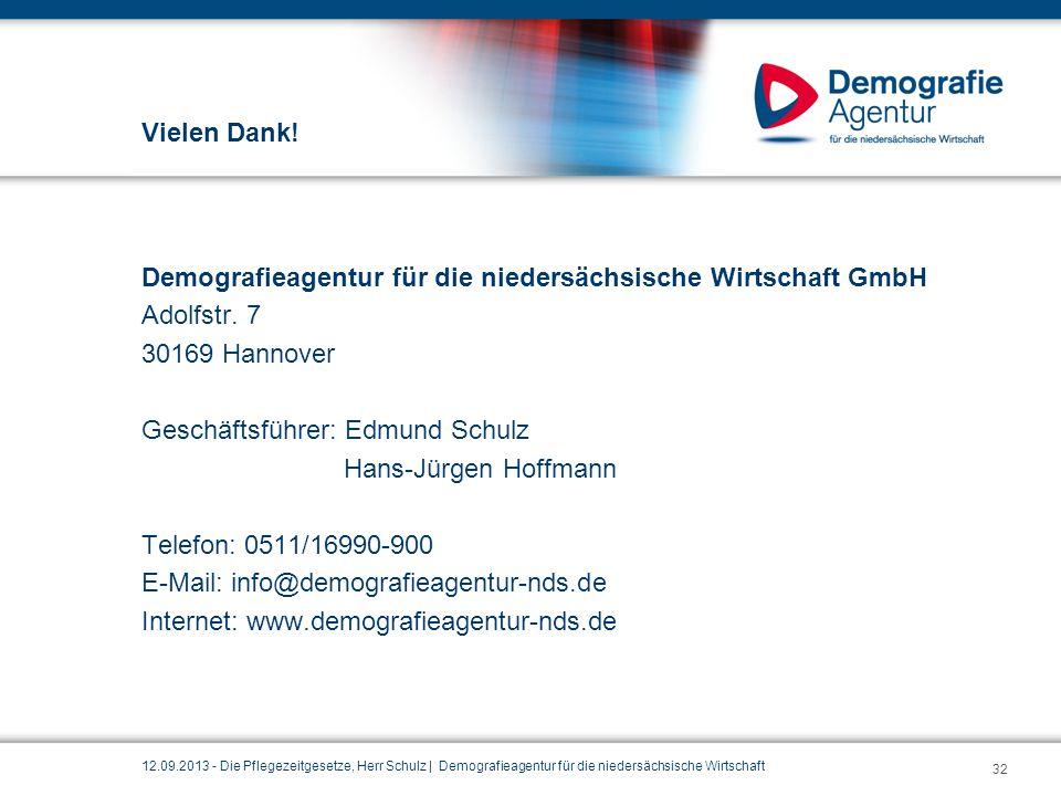 Vielen Dank! Demografieagentur für die niedersächsische Wirtschaft GmbH Adolfstr. 7 30169 Hannover Geschäftsführer: Edmund Schulz Hans-Jürgen Hoffmann