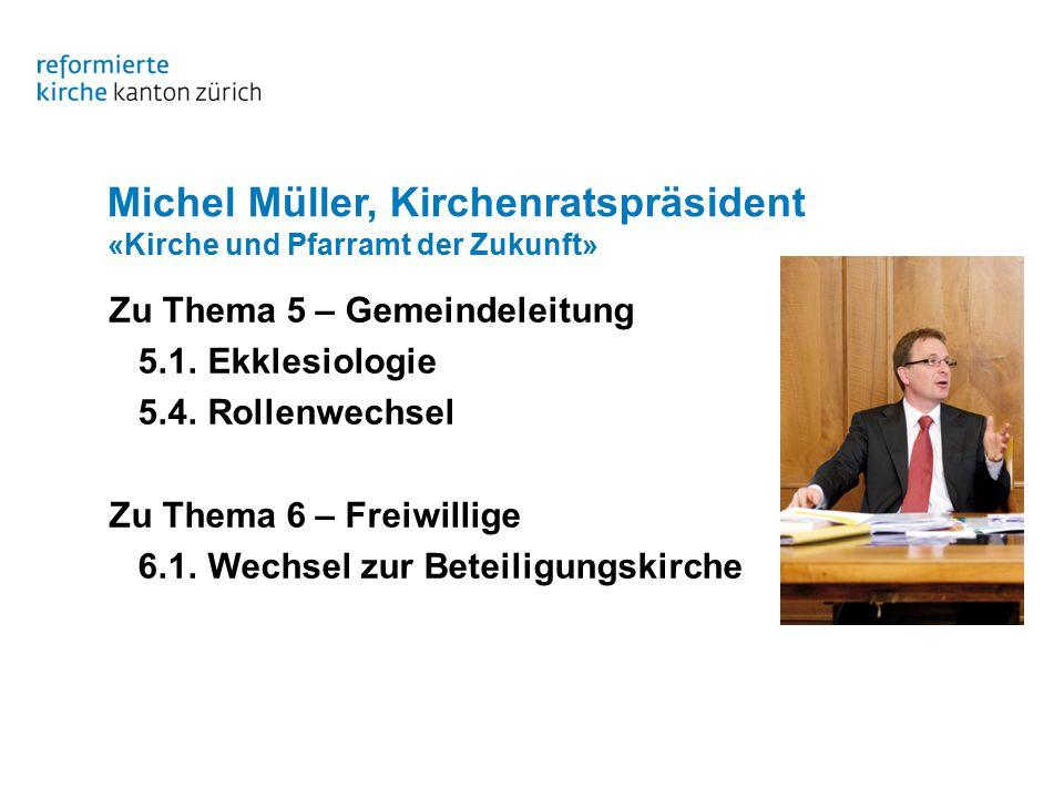 Michel Müller, Kirchenratspräsident «Kirche und Pfarramt der Zukunft» Zu Thema 5 – Gemeindeleitung 5.1.