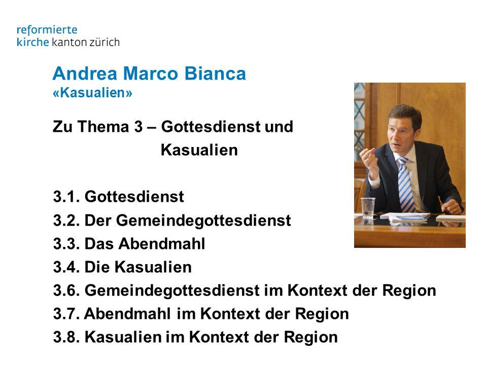 Andrea Marco Bianca «Kasualien» Zu Thema 3 – Gottesdienst und Kasualien 3.1.