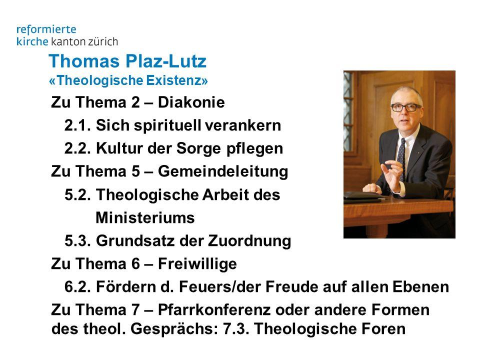 Thomas Plaz-Lutz «Theologische Existenz» Zu Thema 2 – Diakonie 2.1.