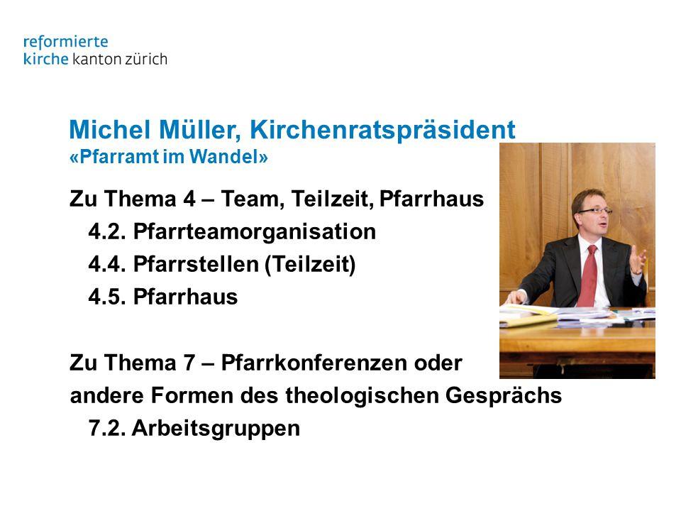 Michel Müller, Kirchenratspräsident «Pfarramt im Wandel» Zu Thema 4 – Team, Teilzeit, Pfarrhaus 4.2.