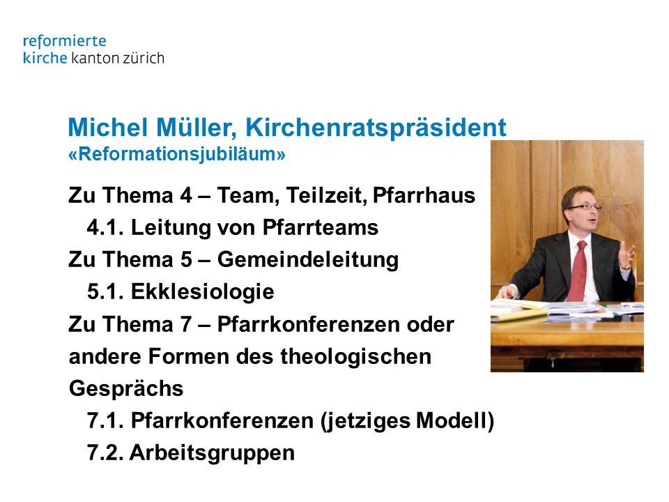 Michel Müller, Kirchenratspräsident «Reformationsjubiläum» Zu Thema 4 – Team, Teilzeit, Pfarrhaus 4.1.